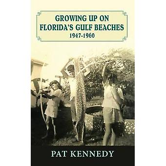 Growing Up on Floridas Gulf Beaches 19471960 by Kennedy & Pat