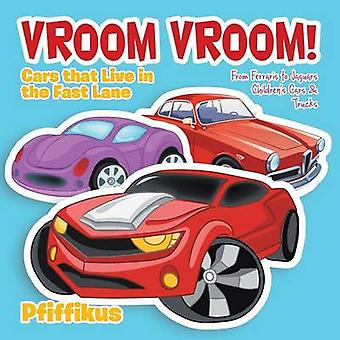 Vroom Vroom Cars That Live in the Fast Lane From Ferraris to Jaguars  Childrens Cars  Trucks by Pfiffikus