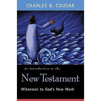 Introduction to the New Testament Witnesses to Gods New Work by Cousar & Charles B.