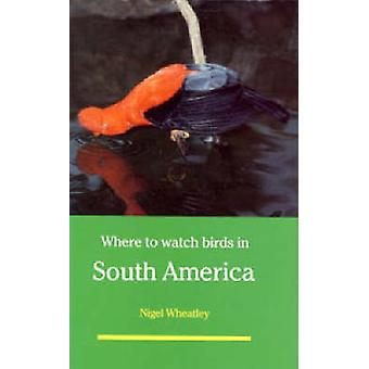 Where to watch birds in South America by Wheatley & Nigel