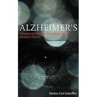 Alzheimers Observations  Disclosures  Resolutions by Scheffler & Harlan Carl