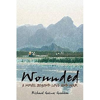Wounded  A Novel Beyond Love and War by Graham & Richard Gaines