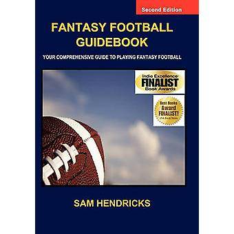 Fantasy Football Guidebook Your Comprehensive Guide to Playing Fantasy Football 2nd Edition by Hendricks & Sam