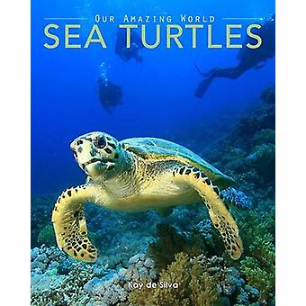Sea Turtles Amazing Pictures  Fun Facts on Animals in Nature by de Silva & Kay