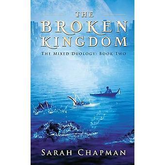 The Broken Kingdom The Mixed Duology by Chapman & Sarah