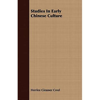 Studies In Early Chinese Culture by Creel & Herrlee Glessner