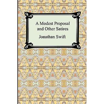 A Modest Proposal and Other Satires by Swift & Jonathan