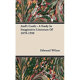 Axels Castle  A Study In Imaginative Literature Of 18701930 by Wilson & Edmund