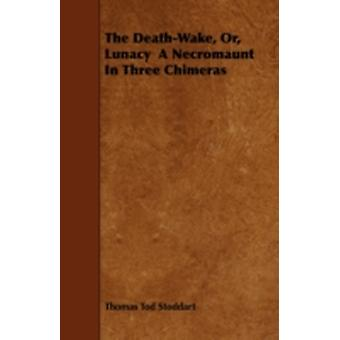 The DeathWake Or Lunacy a Necromaunt in Three Chimeras by Stoddart & Thomas Tod