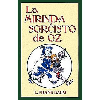 La Mirinda Sorchisto de Oz Romantraduko Al Esperanto by Baum & L. Frank