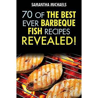 Barbecue Recipes 70 of the Best Ever Barbecue Fish Recipes...Revealed by Michaels & Samantha