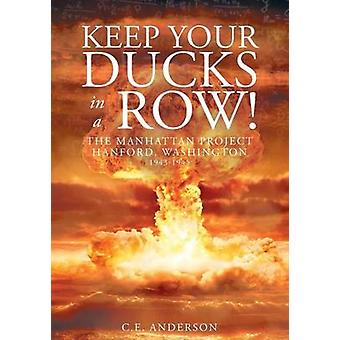 Keep Your Ducks in a Row The Manhattan Project Hanford Washington by Anderson & C.E.