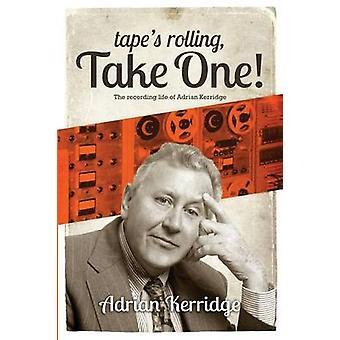 Tapes Rolling Take One The Recording life of Adrian Kerridge by Kerridge & Adrian
