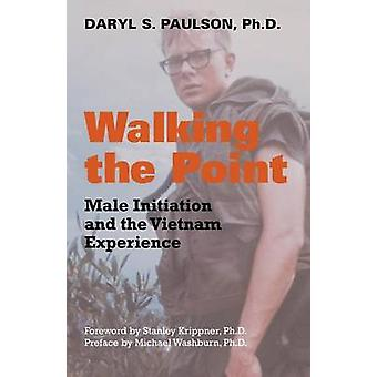 Walking the Point Male Initiation and the Vietnam Experience by Paulson & Daryl S.