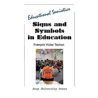 Signs and Symbols in Education Educational Semiotics by Tochon & Francois Victor