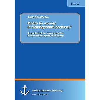 Quota for Women in Management Positions an Analysis of the Implementation of the Womens Quota in Germany by ZyllaWoellner & Judith