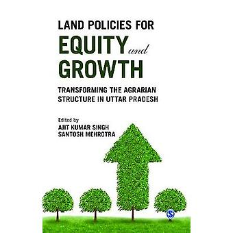 Land Policies for Equity and Growth Transforming the Agrarian Structure in Uttar Pradesh by LTD & SAGE PUBLICATIONS PVT