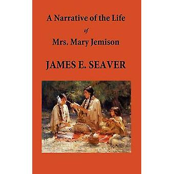 A Narrative of the Life of Mrs. Mary Jemison by Seaver & E. James