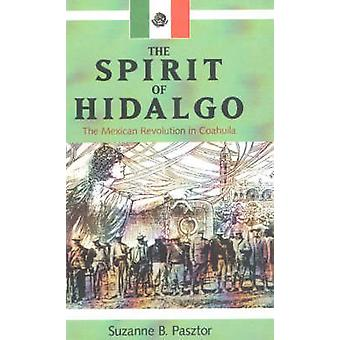 The Spirit of Hidalgo - The Mexican Revolution in Coahuila by Suzanne
