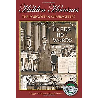Hidden Heroines - The Forgotten Suffragettes by Andrews - 978071982761