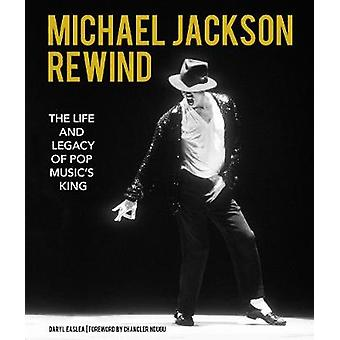 Michael Jackson - Rewind - The Life and Legacy of Pop Music's King by D