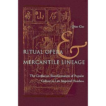 Ritual Opera and Mercantile Lineage - The Confucian Transformation of