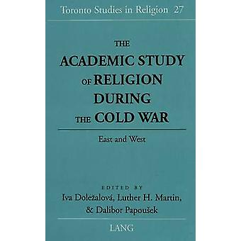 The Academic Study of Religion During the Cold War - East and West by