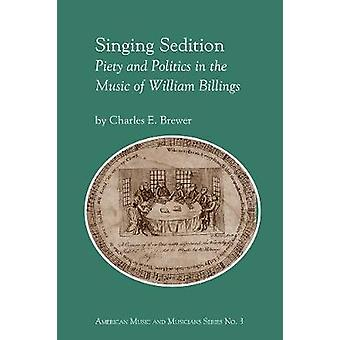 Singing Sedition - Piety and Politics in the Music of William Billings