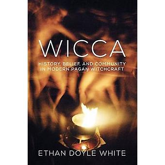 Wicca - History - Belief & Community in Modern Pagan Witchcraft by Eth