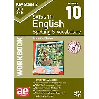 KS2 Spelling & Vocabulary Workbook 10 - Advanced Level by Dr Steph