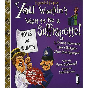 You Wouldn't Want To Be A Suffragette! by Fiona Macdonald - 978191253