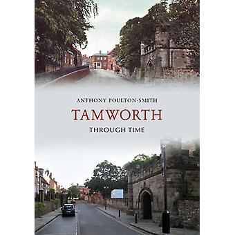 Tamworth Through Time by Anthony Poulton-Smith - 9781445609461 Book