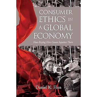Consumer Ethics in a Global Economy - How Buying Here Causes Injustice