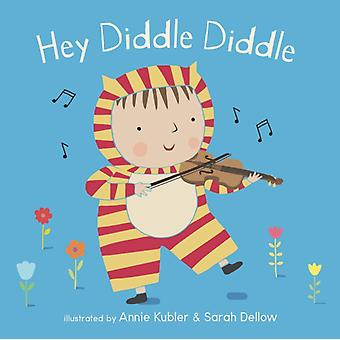 Hey Diddle Diddle by Illustrated by Annie Kubler & Illustrated by Sarah Dellow