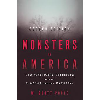 Monsters in America  Our Historical Obsession with the Hideous and the Haunting by W Scott Poole