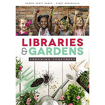 Libraries and Gardens - Growing Together by Carrie Scott Banks - 97808