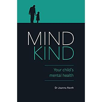 Mind Kind - Your Child's Mental Health by Joanna North - 9781925335941