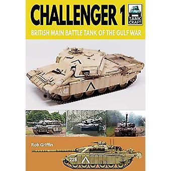 Challenger 1 - British Main Battle Tank of the Gulf War by Robert Grif