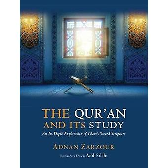 The Quran and Its Study  An Indepth Explanation of Islams Sacred Scripture by Professor Adnan Zarzour & Translated by Adil Salahi