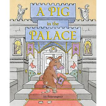 A Pig in the Palace by Bahrampour & Ali