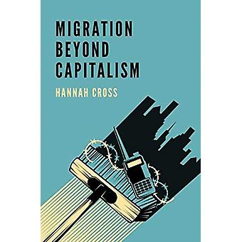 Migration Beyond Capitalism by Cross & Hannah