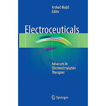 Electroceuticals  Advances in Electrostimulation Therapies by Edited by Arshad Majid