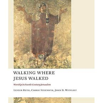Walking Where Jesus Walked - Worship in Fourth-century Jerusalem by Le