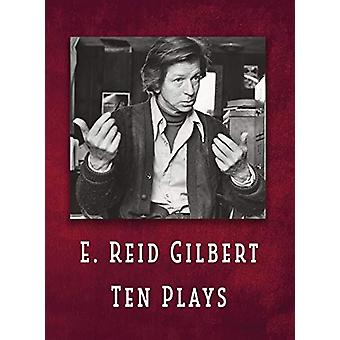 E. Reid Gilbert Ten Plays by E Reid Gilbert - 9781732067769 Book