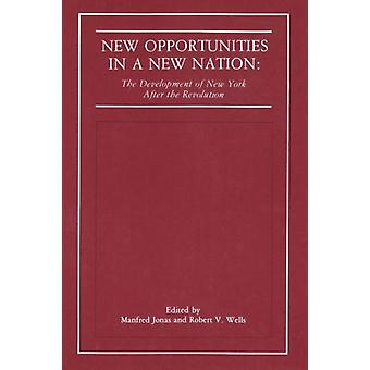 New Opportunities in a New Nation by Edited by Manfred Jonas & Edited by Robert V Wells