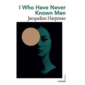 I Who Have Never Known Men Vintage Editions