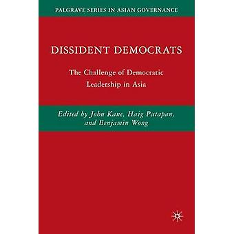 Dissident Democrats by Edited by J Kane & Edited by H Patapan & Edited by B Wong