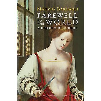Afscheid van de wereld - een geschiedenis van zelfmoord door Marzio Barbagli - 9780