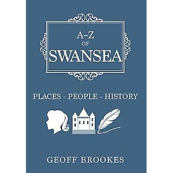 A-Z of Swansea - Places-People-History by Geoff Brookes - 978144565599