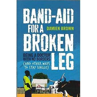 Band-aid for a Broken Leg - Being a Doctor with No Borders (and Other